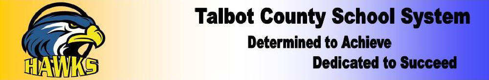 Talbot County School System. Determned to achieve and Dedicated to succeed